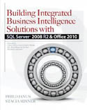 Building Integrated Business Intelligence Solutions with SQL Server 2008 R2 and Office 2010-Philo Janus, Stacia Misner