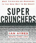 Super Crunchers Why Thinking by Numbers Is the New Way to Be Smart AudioBook CD-Ian Ayres, James James