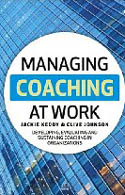 Managing Coaching at Work Developing Evaluating and Sustaining Coaching in Organizations-Clive Johnson, Jackie Keddy