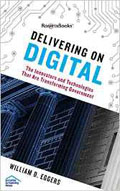 Delivering on Digital The Innovators and Technologies That Are Transforming Government-William D Eggers