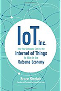 IoT Inc How Your Company Can Use the Internet of Things to Win in the Outcome Economy-Bruce Sinclair