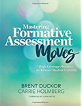 Mastering Formative Assessment Moves - 7 High-Leverage Practices to Advance Student Learning-Carrie Holmberg, Brent Duckor