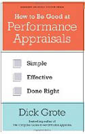 How to Be Good at Performance Appraisals Simple Effective Done Right-Dick Grote
