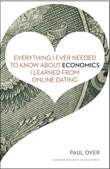 Everything I Ever Needed to Know about Economics I Learned from Online Dating-Paul Oyer