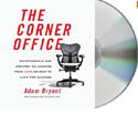 The Corner Office Indispensable and Unexpected Lessons from CEOs on How to Lead and Succeed-Adam Bryant, Oliver Wyman