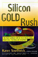 Silicon Gold Rush The Next Generation of High Tech Stars Rewrites the Rules of Business-Karen Southwick, Sneha Mathan
