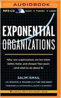 Exponential Organizations Why new organizations are ten times better, faster, and cheaper than yours (and what to do about it) AudioBook CD-Michael S. Malone, Salim Ismail, Peter H. Diamandis (Foreword)