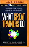 What Great Trainers Do The Ultimate Guide to Delivering Engaging and Effective Learning AudioBook CD-Tom Parks (Narrated), Robert Bolton, Dorothy Grover