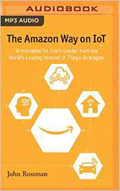 The Amazon Way on IoT 10 Principles for Every Leader from the Worlds Leading Internet of Things Strategies AudioBook CD-Christopher Lane (Reader), John Rossman