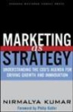 Marketing as Strategy Understanding the CEOs Agenda for Driving Growth and Innovation-Nirmalya Kumar