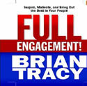 Full Engagement Inspire Motivate and Bring Out the Best in Your People-Brian Tracy