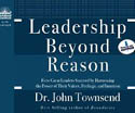 Leadership Beyond Reason How Great Leaders Succeed by Harnessing the Power of Their Values Feelings and Intuition-Dr John Townsend