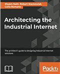 Architecting the Industrial Internet The architects guide  to designing Industrial Internet solutions-Shyam Nath