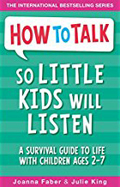 How to Talk So Little Kids Will Listen A Survival Guide to Life with Children Ages 2-7-Joanna Faber, Julie King