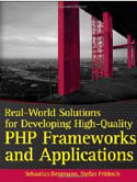 Real-World Solutions for Developing High-Quality PHP Frameworks and Applications-Sebastian Bergmann, Stefan Priebsch