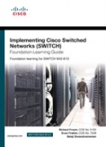 Implementing Cisco IP Switched Networks SWITCH Foundation Learning Guide 642-813-Richard Froom, Erum Frahim, Balaji Sivasubramanian