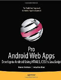 Pro Android Web Apps Develop for Android using HTML5 CSS3 and JavaScript-Damon Oehlman, Sebastien Blanc