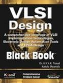 VLSI Design Black Book A comprehensive coverage of VLSI Implementation technologies Electronic Design Automation Tools and FPGA Design-Dr KVKK Prasad, Kogent, Kattula Shyamala