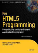 Pro HTML5 Programming Powerful APIs for Richer Internet Application Development-Brian Albers, Frank Salim, Peter Lubbers