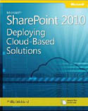 Microsoft SharePoint 2010 Deploying Cloud-Based Solutions Learn Ways to Increase Your Organizations ROI Using Cloud Technology-Phil Wicklund