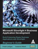 Microsoft Silverlight 4 Business Application Development Beginners Guide-Cameron Albert, Frank LaVigne