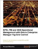 BPEL PM and OSB Operational Management with Oracle Enterprise Manager 10g Grid Control-Narayan Bharadwaj