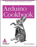 Arduino Cookbook Recipes to Begin Expand and Enhance Your Projects-Michael Margolis