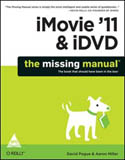 iMovie 11 and iDVD The Missing Manual-Aaron Miller, David Pogue