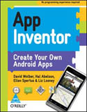 App Inventor Create Your Own Android Apps-David Wolber, Ellen Spertus, Hal Abelson, Liz Looney
