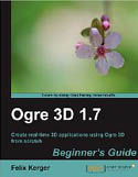 OGRE 3D 1.7 Beginners Guide-Felix Kerger