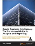 Oracle Business Intelligence The Condensed Guide to Analysis and Reporting-Yuli Vasiliev