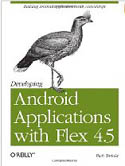 Developing Android Applications with Flex 4.5-Rich Tretola