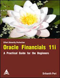 Oracle Financials 11i A Practical Guide for the Beginners-Srikanth Peri