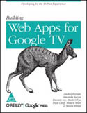 Building Web Apps for Google TV-Amanda Surya, Andres Ferrate, Daniels Lee, Maile Ohye, Paul Carff, Shawn Shen, Steven Hines
