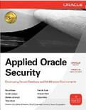 Applied Oracle Security Developing Secure Database and Middleware Environments-Bryan Wise, David Knox, Hamza Jahangir, Patrick Sack, Richard Wark, Scott Gaetjen, Tyler Muth