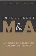 Intelligent M and A Navigating the Mergers and Acquisitions Minefield-Chris Brady, Scott Moeller