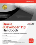 Oracle JDeveloper 11g Handbook A Guide to Fusion Web Development-Avrom Roy-Faderman, Duncan Mills, Peter Koletzke