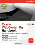 Oracle WebCenter 11g Handbook Build Rich Customizable Enterprise 2.0 Applications-Frederic Desbiens, Peter Moskovits, Philipp Weckerle